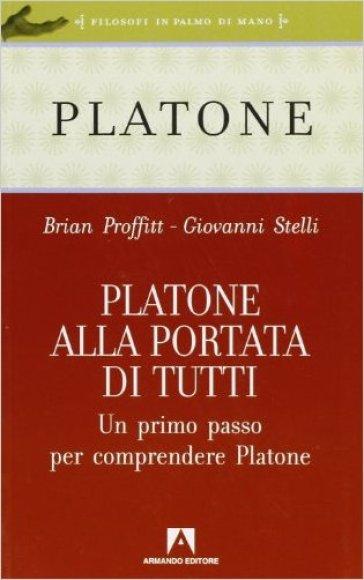 Platone alla portata di tutti. Un primo passo per comprendere Platone - Brian Proffitt |
