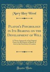 Platos s Psychology in Its Bearing on the Development of Will