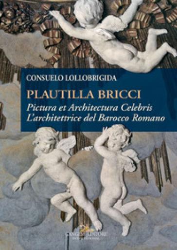 Plautilla Bricci. Pictura et Architectura Celebris. L'architettrice del barocco romano - Consuelo Lollobrigida | Rochesterscifianimecon.com