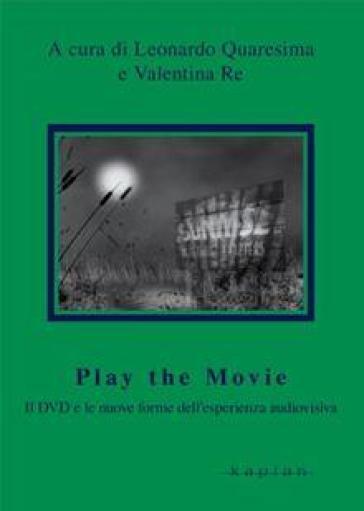 Play the movie. Il dvd e le nuove forme dell'esperienza asuiovisiva - V. Re |