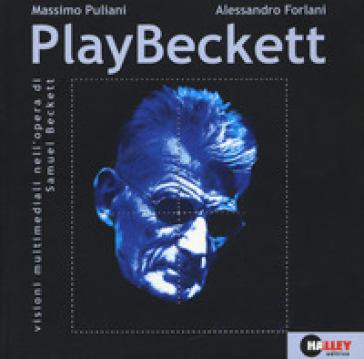 PlayBeckett. Visioni multimediali nell'opera di Samuel Beckett. Con DVD - Massimo Puliani |
