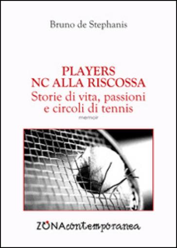 Players. NC alla riscossa. Storie di vita, passioni e circoli di tennis - Bruno De Stephanis   Thecosgala.com