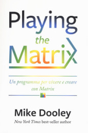 Playing the Matrix. Un programma per vivere e creare con Matrix