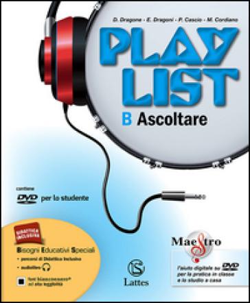 Playlist. Vol. B: Ascoltare. Per la Scuola media. Con e-book. Con espansione online - Enrico Dragoni | Ericsfund.org