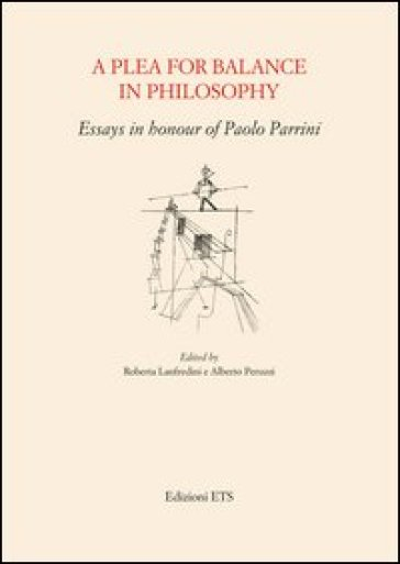 Plea for balance in philosophy. Essays in honour of Paolo Parrini (A)