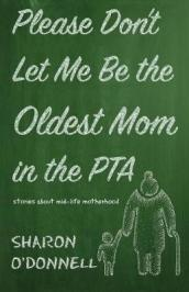 Please Don t Let Me Be the Oldest Mom in the PTA