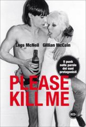 Please kill me. Il punk nelle parole dei suoi protagonisti - Legs McNeil pdf epub