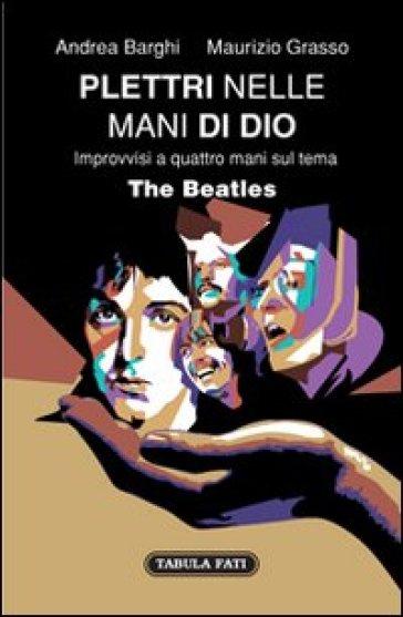 Plettri nelle mani di Dio. The Beatles - Maurizio Grasso |