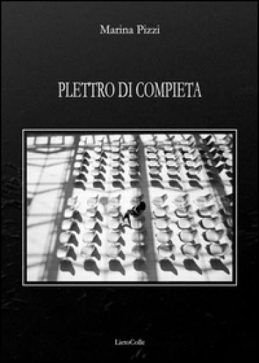 Plettro di compieta. Novantanove poesie (2008-2014) - Marina Pizzi | Kritjur.org