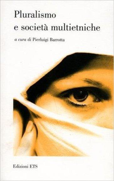 Pluralismo e società multietniche - P. Barrotta |