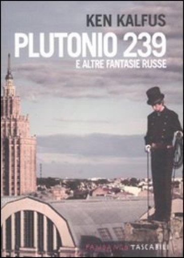 Plutonio 239 e altre fantasie russe - Ken Kalfus  