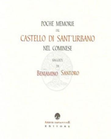 Poche memorie del Castello di Sant'Urbano nel cominese (rist. anast.) - Beniamino Santoro  