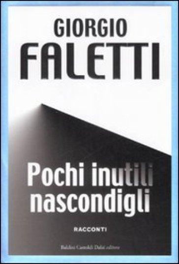 Pochi inutili nascondigli. Ediz. speciale - Giorgio Faletti | Jonathanterrington.com