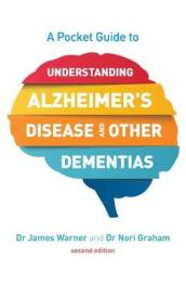 A Pocket Guide to Understanding Alzheimer s Disease and Other Dementias, Second Edition