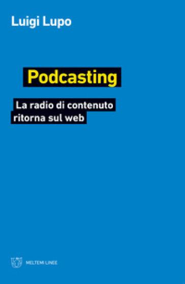 Podcasting. La radio di contenuto ritorna sul web - Luigi Lupo | Thecosgala.com