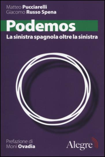 Podemos. La sinistra spagnola oltre la sinistra - Matteo Pucciarelli |