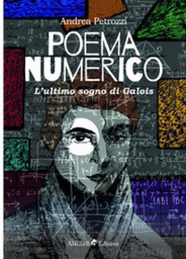 Poema numerico. L'ultimo sogno di Galois - Andrea Petrozzi | Thecosgala.com