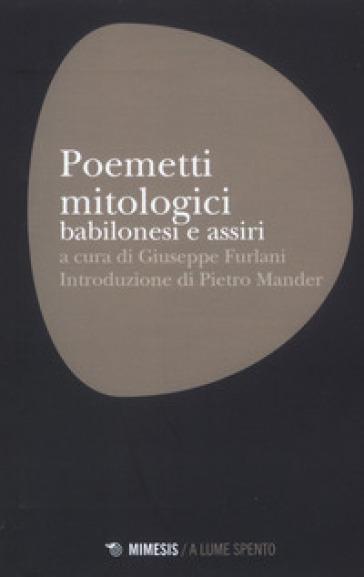 Poemetti mitologici babilonesi e assiri - G. Furlani   Thecosgala.com