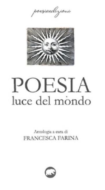 Poesia. Luce del mondo - F. Farina |