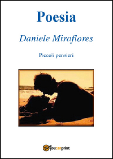 Poesia. Piccoli pensieri - Daniele Miraflores |