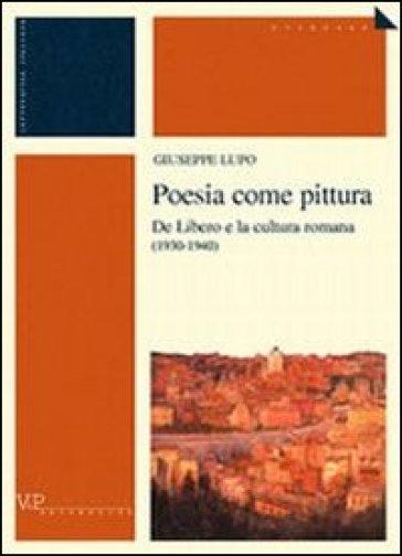 Poesia come pittura. De Libero e la cultura romana (1930-1940) - Giuseppe Lupo |