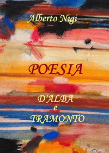 Poesia d'alba e tramonto - Alberto Nigi |