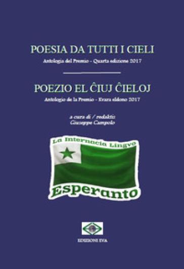 Poesia da tutti i cieli. Antologia del premio 4ª edizione 2017-Poezio el ?iuj ?ieloj. Antologio de la premio 4ª eldono 2017. Ediz. italiana e esperanto - G. Campolo |