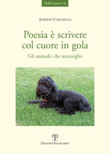 Poesia è scrivere col cuore in gola. Gli animali: che meraviglia - Alberto Caramella | Kritjur.org