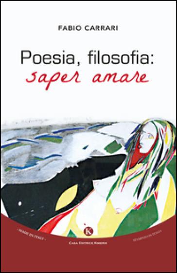 Poesia, filosofia. Saper amare - Fabio Carrari |