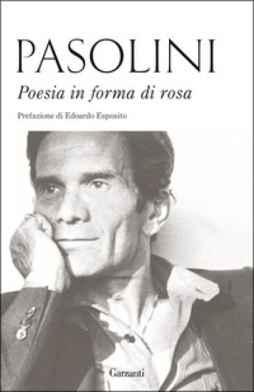 Poesia in forma di rosa - Pier Paolo Pasolini |