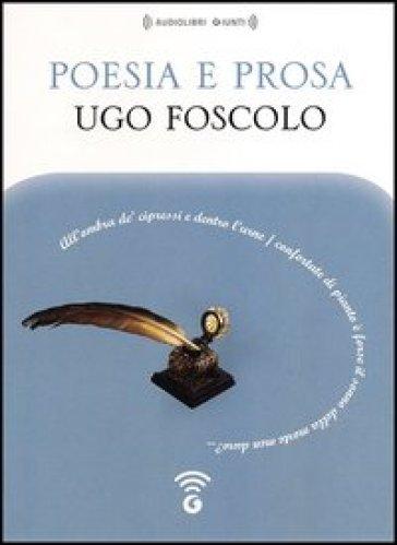 Poesia e prosa letto da Moro Silo, Stefania Pimazzoni, Claudio Carini, Iacopo Vettori. Audiolibro. CD Audio formato MP3 - Ugo Foscolo  