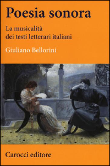 Poesia sonora. La musicalità dei testi letterari italiani - Giuliano Bellorini pdf epub