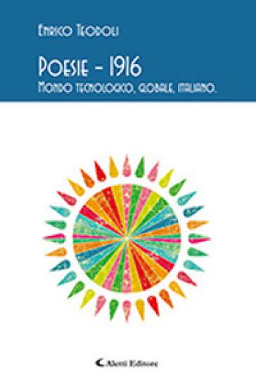 Poesie 1916. Mondo tecnologico, globale, italiano - Enrico Teodoli | Kritjur.org