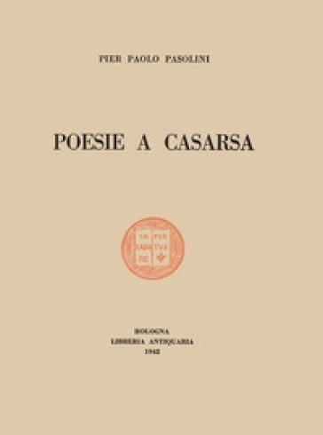 Poesie a Casarsa-Il primo libro di Pasolini. Ediz. integrale - Pier Paolo Pasolini | Ericsfund.org