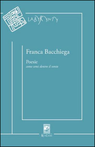 Poesie. Come semi dentro il vento - Franca Bacchiega |