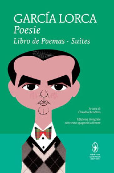 Poesie: Libro de poemas-Suites. Testo spagnolo a fronte. Ediz. integrale - Federico Garcia Lorca pdf epub
