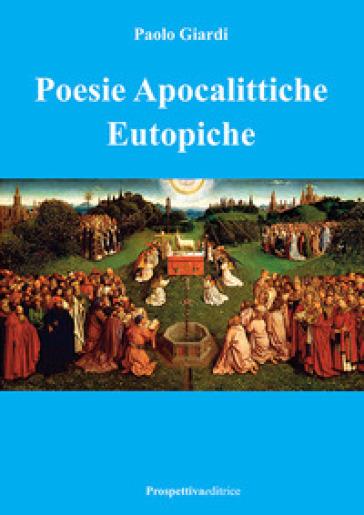 Poesie apocalittiche eutopiche - Paolo Giardi |