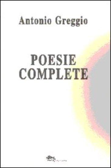 Poesie complete - Antonio Greggio |