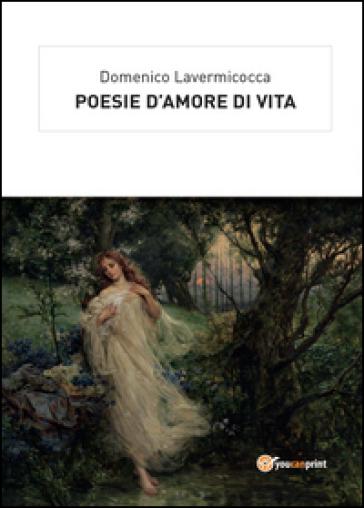 Poesie d'amore di vita - Domenico Lavermicocca |