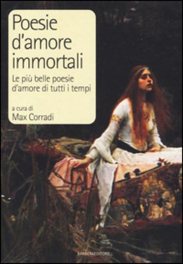 Poesie d'amore immortali. Le più belle poesie d'amore di tutti i tempi - M. Corradi   Kritjur.org