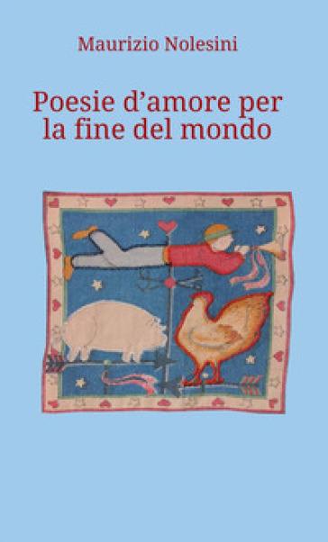 Poesie d'amore per la fine del mondo - Maurizio Nolesini |