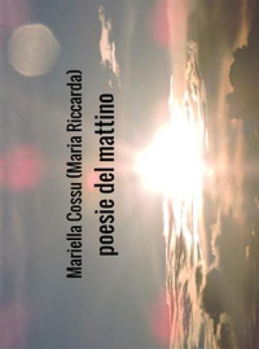 Poesie del mattino - Mariella Cossu |
