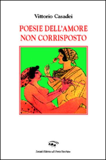 Poesie dell'amore non corrisposto - Vittorio Casadei | Kritjur.org