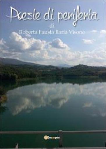 Poesie di periferia - Roberta Fausta Visone |