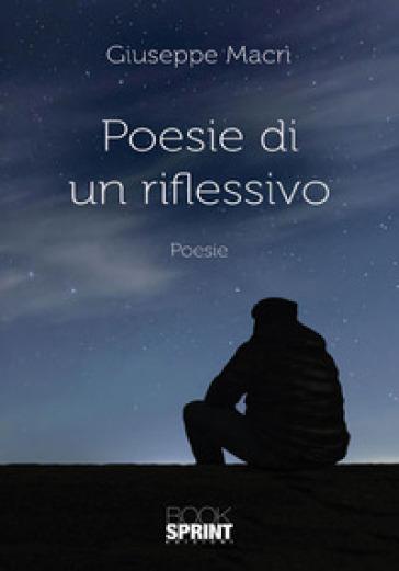 Poesie di un riflessivo - Giuseppe Macrì  