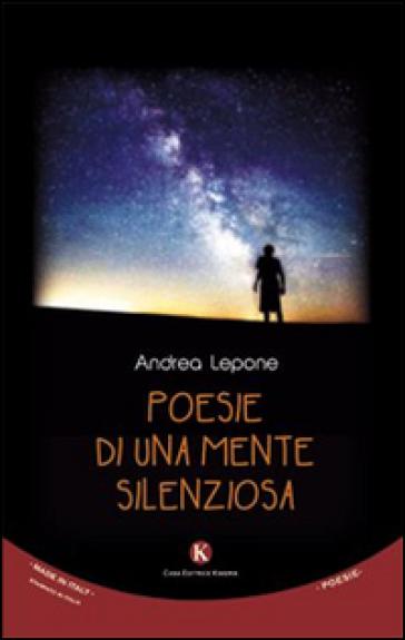 Poesie di una mente silenziosa - Andrea Lepone | Kritjur.org