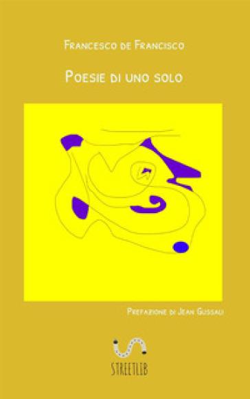 Poesie di uno solo - Francesco de Francisco |