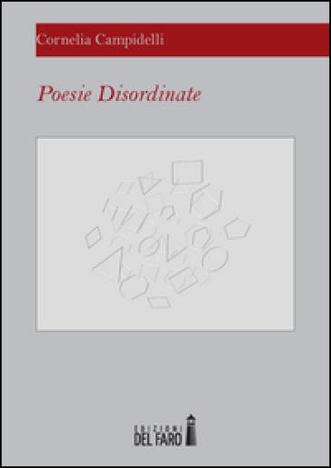 Poesie disordinate - Cornelia Campidelli  