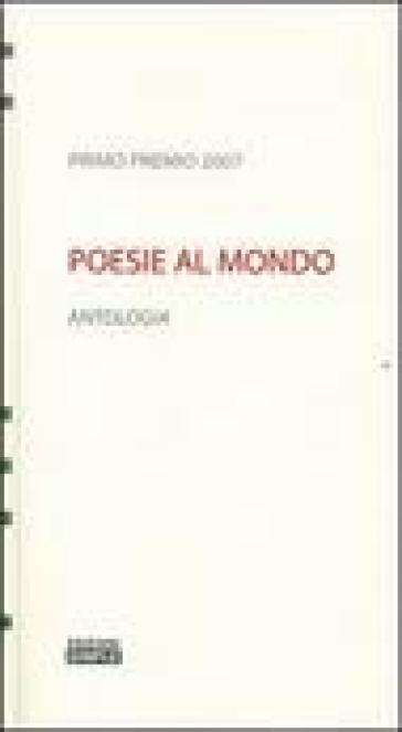 Poesie al mondo. Antologia del 1° Premio 2007