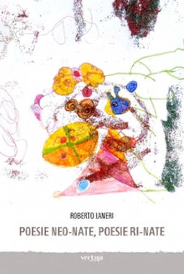 Poesie neo-nate, poesie ri-nate - Roberto Laneri   Kritjur.org
